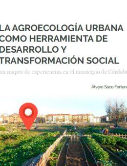 La Agroecología urbana como herramienta de desarrollo y transformación social, un mapeo de experiencias en el municipio de Córdoba
